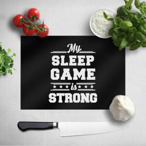 My Sleep Game Is Strong Chopping Board