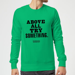 The Motivated Type Above All Try Something Sweatshirt - Kelly Green