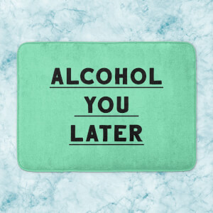 Alcohol You Later Bath Mat