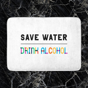 Save Water, Drink Alcohol Bath Mat