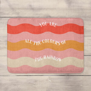 You Are All The Colours Of The Rainbow Bath Mat