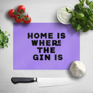 Home Is Where The Gin Is Chopping Board
