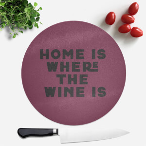 Home Is Where The Wine Is Round Chopping Board