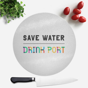Save Water, Drink Port Round Chopping Board