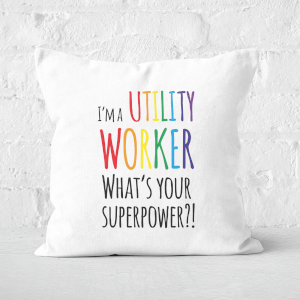 I'm A Utility Worker What's Your Super Power Square Cushion