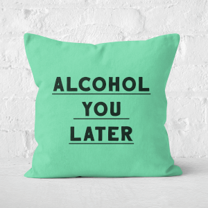 Alcohol You Later Square Cushion