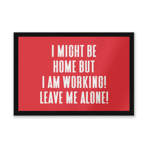 I Might Be Home But I Am Working Leave Me Alone! Entrance Mat