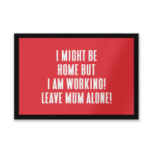 I Might Be Home But I Am Working Leave Mum Alone! Entrance Mat