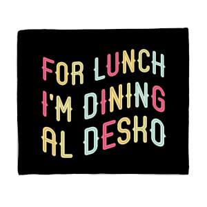 For Lunch I'm Dining Al Desko Fleece Blanket