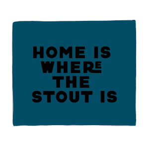 Home Is Where The Stout Is Fleece Blanket