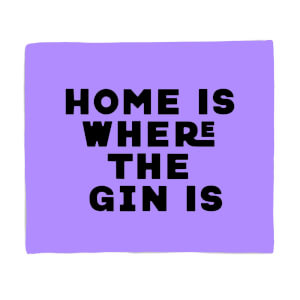Home Is Where The Gin Is Fleece Blanket