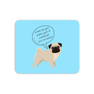 Pug - What Do You Mean You're Working? Mouse Mat
