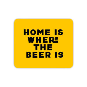 Home Is Where The Beer Is Mouse Mat