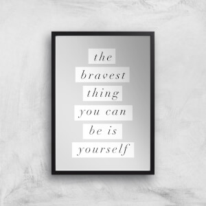 The Motivated Type The Bravest Thing You Can Be Is Yourself Giclee Art Print