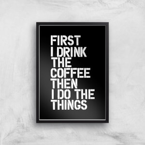 The Motivated Type First I Drink The Coffee Then I Do The Things BLK Giclee Art Print