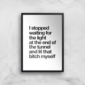 The Motivated Type I Stopped Waiting For The Light At The End Of The Tunnel And Lit That Bitch Myself WHITE Giclee Art Print