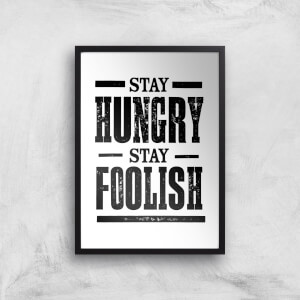 The Motivated Type Stay Hungry Stay Foolish Letterpress Giclee Art Print