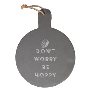 Don't Worry Be Hoppy Engraved Slate Cheese Board
