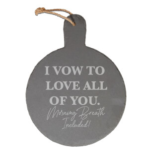 I Vow To Love All Of You Morning Breath Included Engraved Slate Cheese Board
