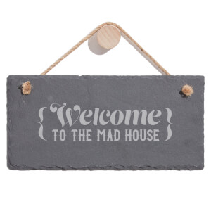 Welcome To The Mad House Engraved Slate Hanging Sign