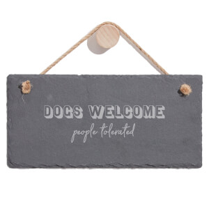 Dogs Welcome People Tolerated Engraved Slate Hanging Sign