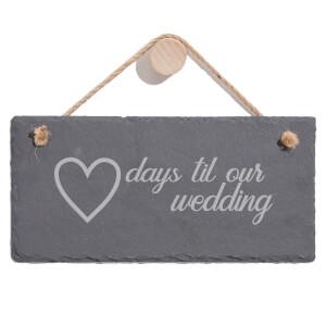 Days Til Our Wedding Engraved Slate Hanging Sign