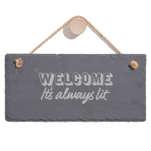 Welcome It's Always Lit Engraved Slate Hanging Sign