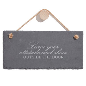 Leave Your Attitude And Shoes Outside The Door Engraved Slate Hanging Sign