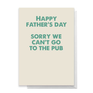 Happy Father's Day Sorry We Can't Go To The Pub Greetings Card
