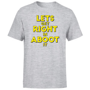 Let's Get Right In Aboot It Men's T-Shirt - Grey