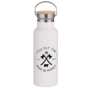 You Put the Man in Manly Portable Insulated Water Bottle - White