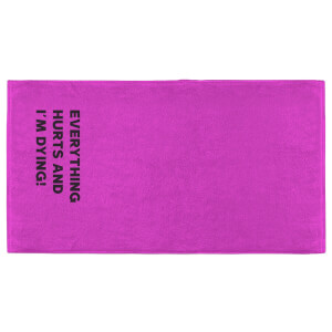 Everything Hurts And I'm Dying Fitness Towel