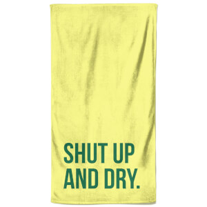 Shut Up And Dry Beach Towel