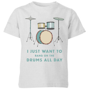 I Just Want To Bang On The Drums All Day Kids' T-Shirt - Grey