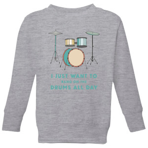 I Just Want To Bang On The Drums All Day Kids' Sweatshirt - Grey
