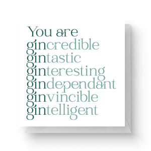 You Are Gin Credible Square Greetings Card (14.8cm x 14.8cm)