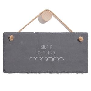 Single Mum Hero Engraved Slate Hanging Sign
