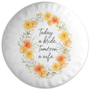 Today A Bride, Tomorrow A Wife Round Cushion