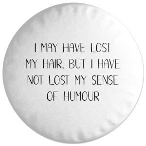 I May Have Lost My Hair... Round Cushion