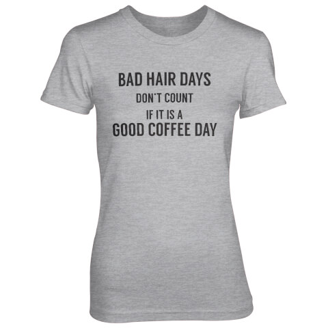Bad Hair Days Don't Count If It's A Good Coffee Day Women's Grey T-Shirt