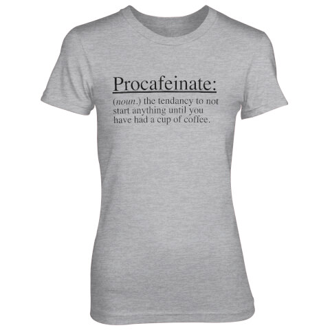 T-Shirt Femme Procafeinate: The Tendancy To Not Start Anything - Gris