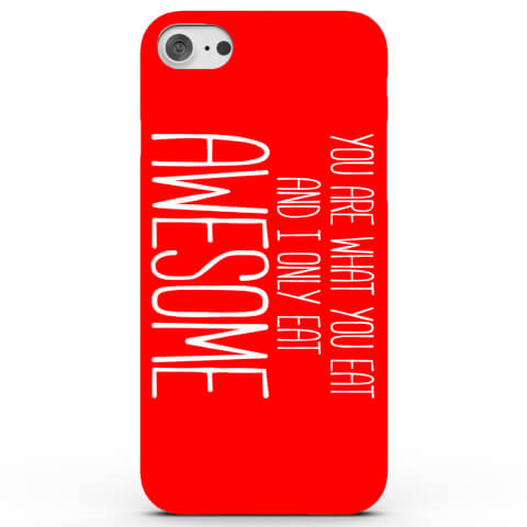 You Are What You Eat.. I Only Eat Awesome! Phone Case for iPhone & Android - 3 Colours