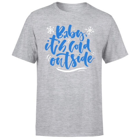 Baby It's Cold Outside T-Shirt - Grey