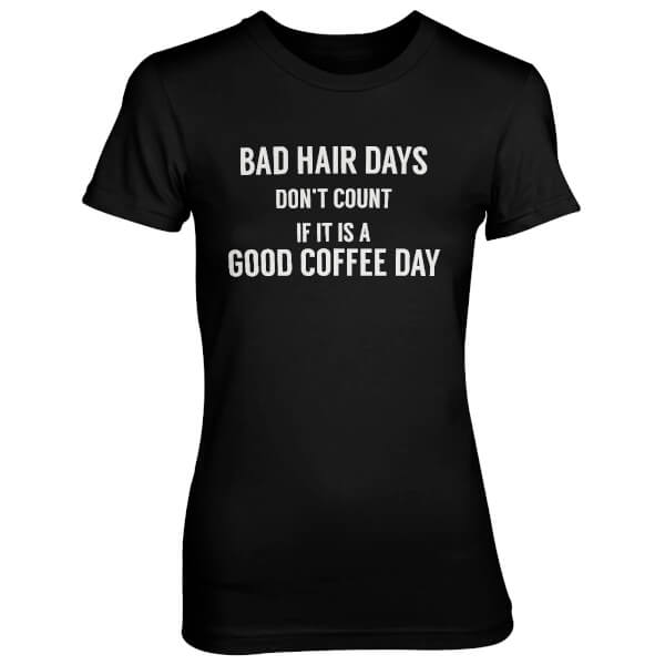 Bad Hair Days Don't Count If It's A Good Coffee Day Women's Black T-Shirt