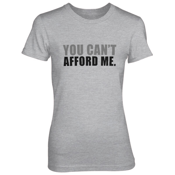 You Can't Afford Me Women's Grey T-Shirt