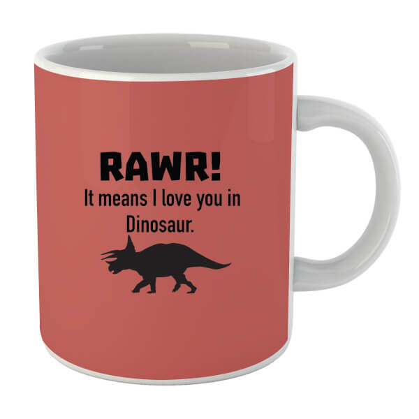 RAWR! It Means I Love You Mug