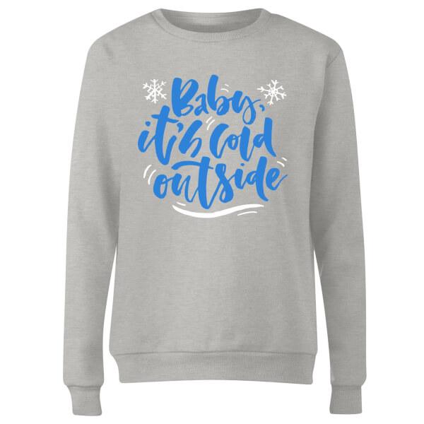 Baby It's Cold Outside Women's Sweatshirt - Grey