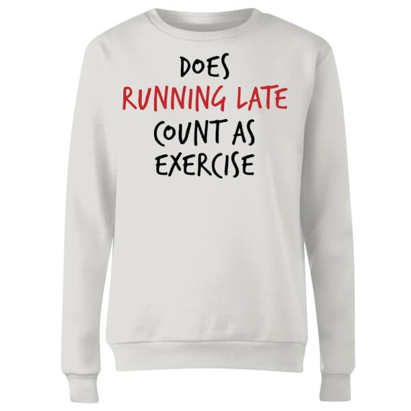 Does Running Late Count as Exercise Women's Sweatshirt - White