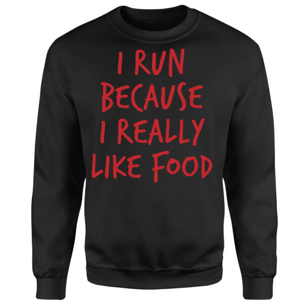 I Run Because I Really Like Food Sweatshirt - Black
