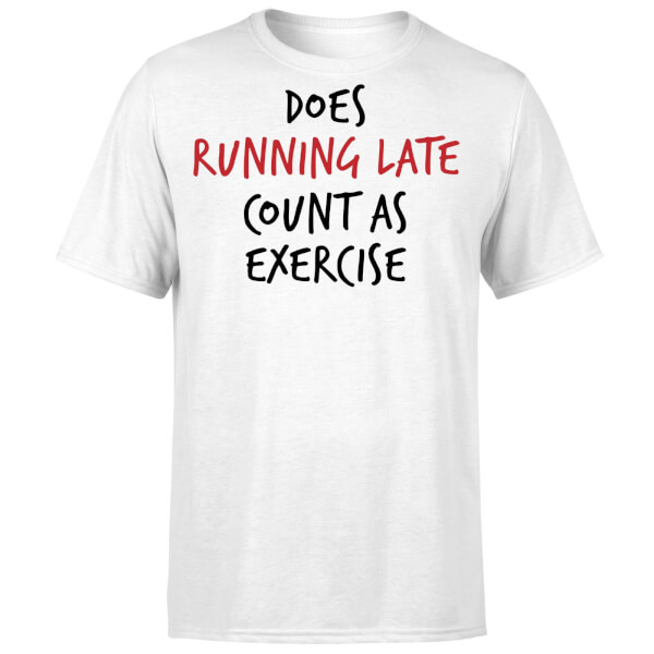 Does Running Late Count as Exercise T-Shirt - White